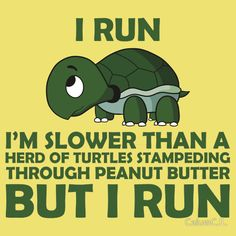 @Paige Hereford Hereford Burchfield  I Run. I'm Slower than a Turtle But I Run by CalumCJL