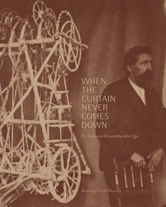 "WHEN THE CURTAIN NEVER COMES DOWN: PERFORMANCE ART AND THE ALTER EGO/ Fully illustrated publication that accompanies the exhibition ""When the Curtain Never Comes Down"" and explores the daily rituals, public actions, and performance art by twenty-seven self-taught artists from around the world. Pre-order now! Available mid-May."