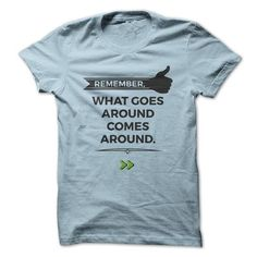 Remember, what goes around comes around T Shirts, Hoodie. Shopping Online Now ==► https://www.sunfrog.com/LifeStyle/Remember-what-goes-around-comes-around.html?41382