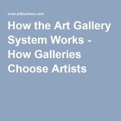 How the Art Gallery System Works - How Galleries Choose Artists