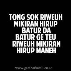 27 Ideas Memes Indonesia Sunda For 2019 Quotes Lucu, Jokes Quotes, Funny Quotes, Funny Memes, Qoutes, Mood Quotes, Life Quotes, Mean Humor, Black Quotes