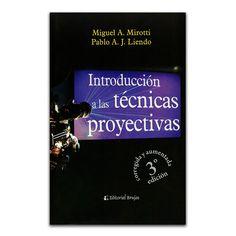 Introducción a las técnicas proyectivas - Miguel A. Mirotti y Pablo A. J. Liendo - Editorial Brujas www.librosyeditores.com Editores y distribuidores.