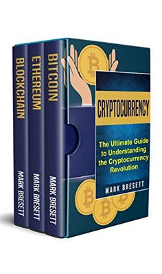 Cryptocurrency: Bitcoin, Ethereum, Blockchain: The Ultimate Guide to Understanding the Cryptocurrency Revolution by [Bresett, Mark]