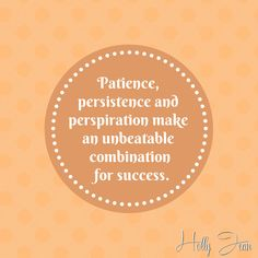 Patience, persistence, and perspiration make an unbeatable combination for success.
