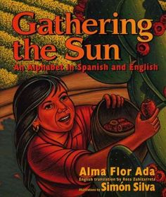 Gathering the sun : an alphabet in Spanish and English / by Alma Flor Ada ; illustrated by Simon Silva