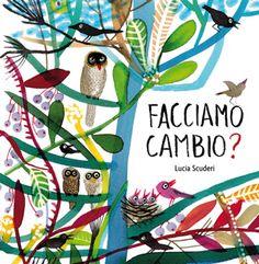FACCIAMO CAMBIO? di Lucia Scuderi. Albo illustrato senza parole. Età indicativa: dai 3 anni.