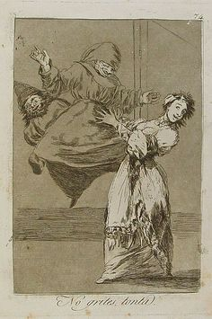 Francisco de Goya - No grites, tonta, 1799. Los Caprichos nº 74.