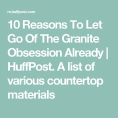 10 Reasons To Let Go Of The Granite Obsession Already | HuffPost. A list of various countertop materials