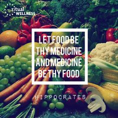 """Let food be thy medicine and medicine be thy food."" Hippocrates, 460 B.C."