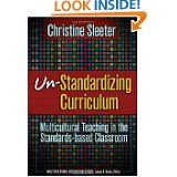 Un-Standardizing Curriculum: Multicultural Teaching in the Standards-based Classroom (Multicultural Education (Paper)) by Christine E. Sleeter