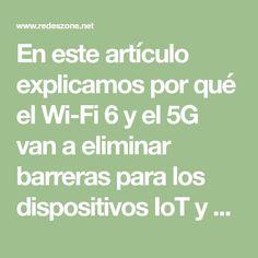 En este artículo explicamos por qué el Wi-Fi 6 y el 5G van a eliminar barreras para los dispositivos IoT y hacer que sean más capaces. Wifi, Math Equations, Internet Of Things