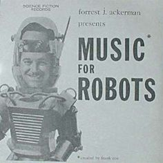 Forrest J. Ackerman and Frank Coe - Music for Robots (1961)