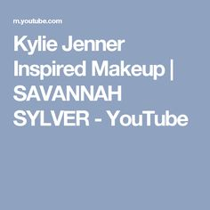 Kylie Jenner Inspired Makeup | SAVANNAH SYLVER - YouTube