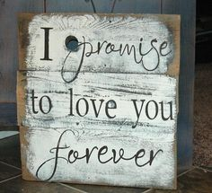 I promise to love you forever rustic, painted wood sign. $32.00, via Etsy.