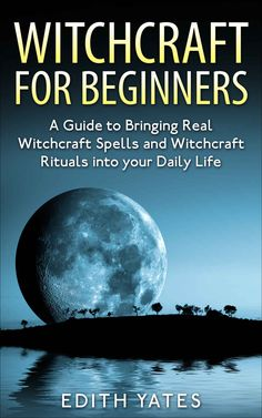 Free on the Kindle Today 11/07/15 - Witchcraft: Witchcraft for Beginners: A Guide to Bringing Real Witchcraft Spells and Witchcraft Rituals into your Daily Life (Witchcraft Magick and Spells ... Witchcraft Spells - Witchcraft Potions) - Kindle edition by Edith Yates. Religion & Spirituality Kindle eBooks @ Amazon.com.