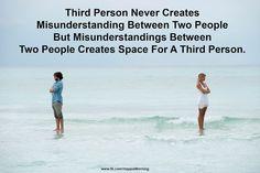 Third Person Never Creates Misunderstanding Between Two People But Misunderstandings Between Two People Creates Space For A Third Person.