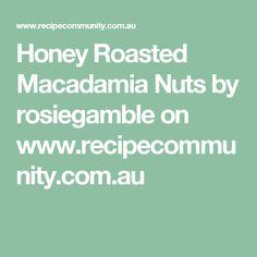 Honey Roasted Macadamia Nuts by rosiegamble on www.recipecommunity.com.au