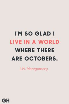 I'm so glad I live in a world where there are Octobers. -L.M. Montgomery. Click through for more fall quotes!