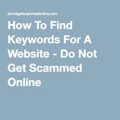 How To Find Keywords For A Website - Do Not Get Scammed Online