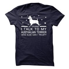 I Talk To My Australian Terrier T Shirt