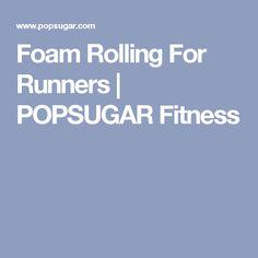 Foam Rolling For Runners | POPSUGAR Fitness