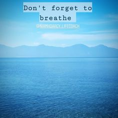 Don't forget to breath