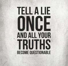 Tell a lie once and all your truths become questionable. | Share Inspire Quotes - Inspiring Quotes | Love Quotes | Funny Quotes | Quotes about Life