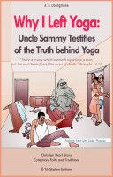 Why I Left Yoga: Uncle Sammy Testifies of the Truth behind Yoga, an ebook by A. B. Doungméné at Smashwords