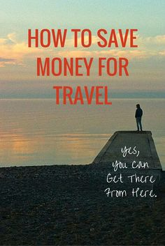 Yes, You Can Get There from Here: How to Save Money for Travelhttp://solotravelerblog.com/how-to-save-money-for-travel/