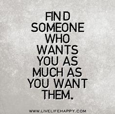 [br] encontre alguém que queira você tanto quanto você o queira.