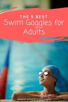 The 5 Best Swim Goggles for Adults | Wisebread Product Reviews | Best Swimming Products | #swimwear #goggles #swimmingtips