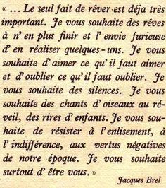 Ces voeux de Jacques Brel sont imtemporels. Je vous les offre pour l'année 2016