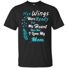 Mom Shirts Her Wings Ready But My Heart Not I Love Mom T-shirts Hoodies Sweatshirts