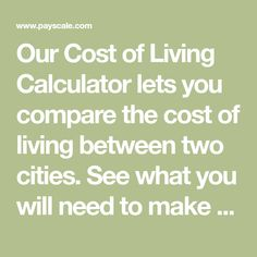Our Cost of Living Calculator lets you compare the cost of living between two cities. See what you will need to make to keep your current standard of living. Standard Of Living, Cost Of Living, Current Location, Working On It, Job Title, Calculator, Get Started, How To Plan, How To Make