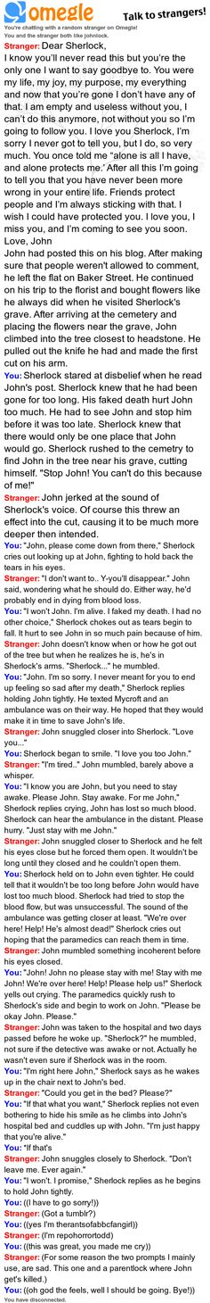 This one John nearly dies. God, Im a sucker for these omegle Johnlock RP's♥