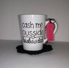 Cash Me Ousside Howbow Dah - Dr. Phil - Funny Mug - Silly Mug - Humorous Mug - Cash Me Outside - How Bow Dat by MyFunnyMugs on Etsy
