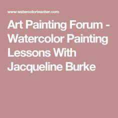 Art Painting Forum - Watercolor Painting Lessons With Jacqueline Burke
