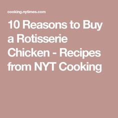 10 Reasons to Buy a Rotisserie Chicken - Recipes from NYT Cooking