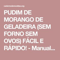 PUDIM DE MORANGO DE GELADEIRA (SEM FORNO SEM OVOS) FÁCIL E RÁPIDO! - Manual da Cozinha