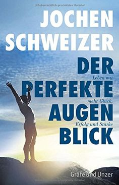 Jochen Schweizer, Der perfekte Augenblick: Leben mit mehr Glück, Erfolg und Stärke (Einzeltitel) von Jochen Schweizer http://www.amazon.de/dp/3833845392/ref=cm_sw_r_pi_dp_H7dxwb1BRZ2AX