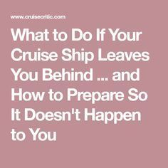 What to Do If Your Cruise Ship Leaves You Behind ... and How to Prepare So It Doesn't Happen to You