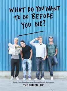 What Do You Want to Do Before You Die?: The Buried Life