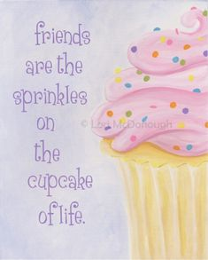 ♡♡♡ **Friends are the sprinkles on the cupcake of life ツ (Value Friendship! Bff Quotes, Best Friend Quotes, Great Quotes, My Best Friend, Inspirational Quotes, Old Friendship Quotes, Meaningful Quotes, Funny Quotes, I Love My Friends