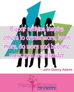 If your actions inspire others to dream more, learn more, do more and become more, You are a LEADER. To learn more about how to become a good leader and expand your business click here: http://womenwithdreamsmlmacademy.com/ #leader #team #womenwithdreams #workfromhome #women