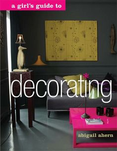 A girls guide to decorating by Abigail Ahern