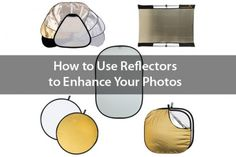 How To Use a Reflector to Enhance Your Photography