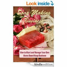 Amazon.com: Soap Making Business: How to Start and Manage Your Own Home Based Soap Business (Home Based Business) Kaye Dennan