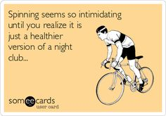 Free and Funny Sports Ecard: Spinning seems so intimidating until you realize it is just a healthier version of a night club. Create and send your own custom Sports ecard. Cycling Memes, Cycling Quotes, Cycling Workout, Gym Memes, Gym Humor, Workout Humor, Workout Fitness, Spin Quotes, Class Quotes