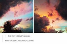The sky does not need to chill haha i love this so much it's beautiful My Tumblr, Tumblr Posts, Tumblr Funny, Funny Memes, Hilarious, Funny Quotes, Cassandra Calin, Photo Trop Belle, Pretty Pictures