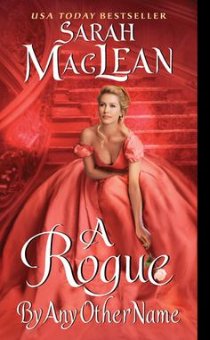 A Rogue By Any Other Name  by Sarah MacLean  Series: The Rules of Scoundrels #1  Publisher: Avon  Publication date:  February 1, 2012  Genre: Historical Romance